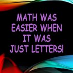 Math was Easier When it Was Just Letters!