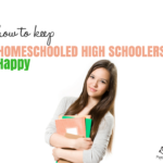 How to Keep Your Homeschooled High Schoolers Happy