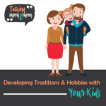 Developing Traditions & Hobbies with Your Kids