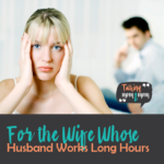 To the Wife Whose Husband Works Long Hours