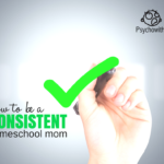 How To Be Consistent In Your Homeschooling