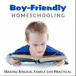 Boy-Friendly Homeschooling – MBFLP 179