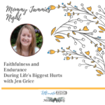 Faithfulness and Endurance During Life's Biggest Hurts with Jen Grice
