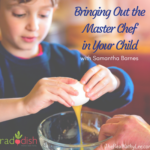 Bringing out the Master Chef in Your Child – with Samantha Barnes of Raddish