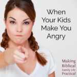 When Your Kids Make You Angry – MBFLP 189