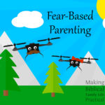 Fear-Based Parenting – MBFLP 187