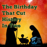 The Birthday That Cut History In Two