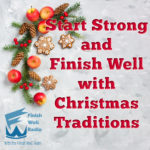 Start Strong and Finish Well With Christmas Traditions