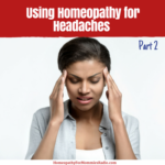 Using Homeopathy for Headaches – Part 2