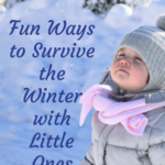 Fun Ways to Survive the Winter with Little Ones