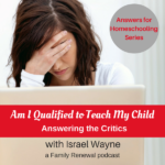 Am I Qualified to Teach My Child? | Questions Critics Ask