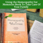 Using the Homeopathy For Mommies Book To Take Care Of Your Family