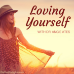Loving Yourself with Dr. Angie Ates