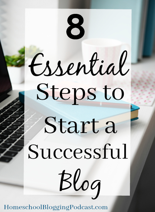 8 Essential Steps to Start a Successful Blog- HomeschoolBlogging Podcast
