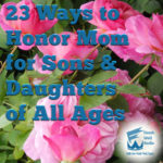 23 Ways to Honor Mom for Sons & Daughters of All Ages