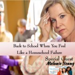 Back to School When You Feel Like a Homeschool Failure!