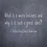 Dollars and Sense Show # 1: What is a micro business and why is it such a great idea?