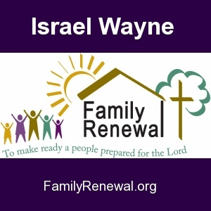 Family Renewal Introductory Show Podcast of Israel Wayne