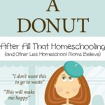 I Deserve a Donut After All That Homeschooling with Barb Raveling