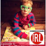 HomeschoolingIRL Episode 6: I'm Thinking About Homeschooling, But…