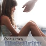 insecurity, how to parent girls, how to get past insecurity