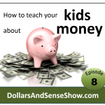 Teach kids about money: Dollars and Sense #8