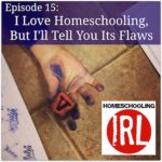 Best of HIRL:  I Love Homeschooling, But I'll Tell You Its Flaws
