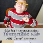 Help for Homeschooling Distractible Kids with Carol Barnier