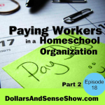 Paying Workers in a Homeschool Organization (Part 2) Dollars and Sense Show #18