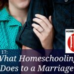 What Homeschooling Does To A Marriage – HIRL Episode 17