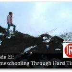 Homeschooling Through Hard Times – HIRL Episode 22