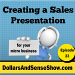 Creating a Sales Presentation for your Micro Business. Dollars and Sense Show #23