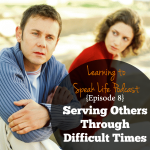 Learning to Speak Life™ Podcast – Episode 8: Serving Others Through Difficult Times