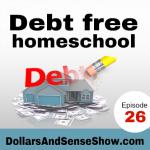 Debt Free Homeschooling. Dollars and Sense Show # 26