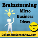 Brainstorming Micro Business Ideas. Dollars and Sense Show #27