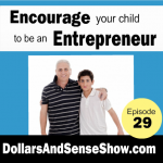 Tips from parents of teen entrepreneurs. Dollars and Sense Show # 29