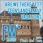 FW Radio – Teens and Family Vacations