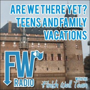 Finish Well Radio, Podcast #013, Are We There Yet? Teens and Family Vacations with Meredith Curtis on the Ultimate Homeschool Radio Network