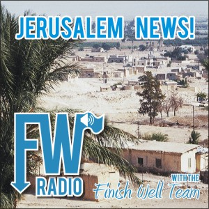Finish Well Radio Podcast #016, Jerusalem News with the Finish Well Team, on the Ultimate Homeschool Radio Network