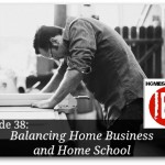 Balancing Home Business and Homeschool – HIRL Episode 38