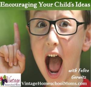 EncouragingYourChildsIdeas_VintageHomeschoolMoms