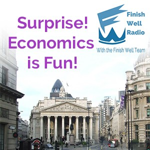 Finish Well Radio Show, Podcast #020, Surprise! Economics is Fun! with Meredith Curtis on the Ultimate Homeschool Podcast Network