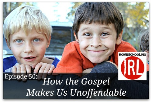 How the Gospel Makes Us Unoffendable - with Homeschooling IRL