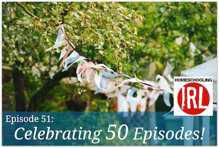 Free homeschool podcast celebrating 50 Episodes of Homeschooling In Real Life