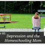 Depression and the Homeschooling Mom – HIRL Episode 60