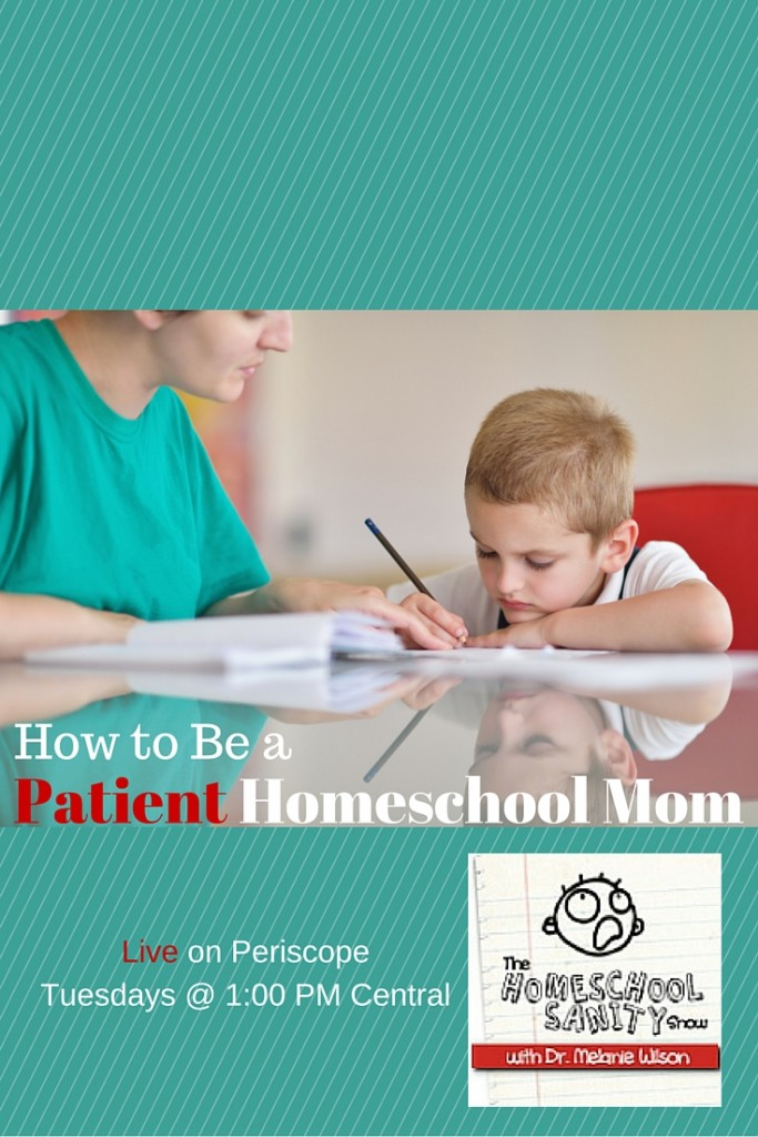 How to Be a Patient Homeschool Mom: Homeschool Sanity Show Podcast