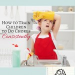 How to Train Your Children to Do Consistent Chores