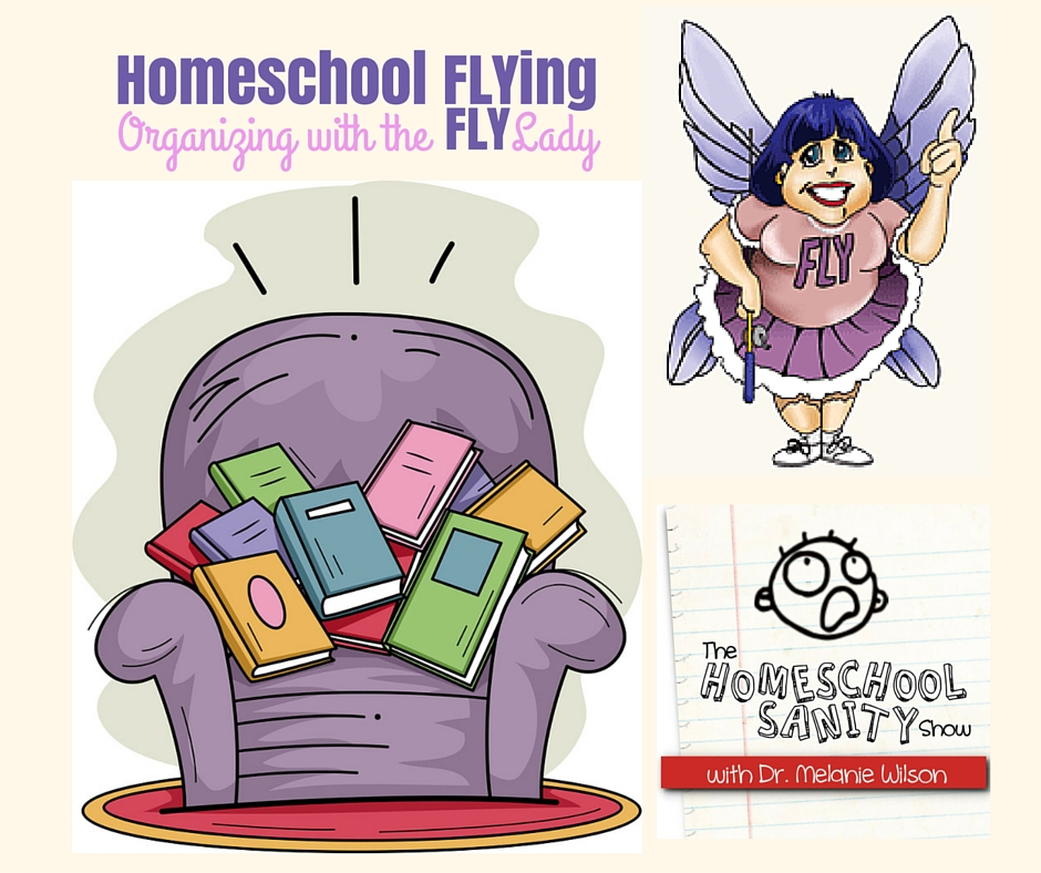 Homeschool FLYing: Get Organized with the FLYLady podcast; The Homeschool Sanity Show