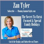 Zan Tyler - The Secret to Christ-Focused Holidays