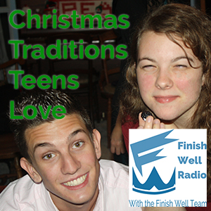 Christmas Traditions Teens Love, Finish Well Radio Show Podcast #028 on the Ultimate Homeschool Podcast Network
